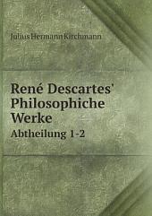 Ren? Descartes' Philosophiche Werke