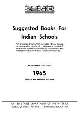 Suggested Books for Indian Schools; an Annotated List Which Includes Library Books, Recommended Textbooks, Reference Material, and Maps, Selected with Special Reference to the Interests and Activities of Rural Communities