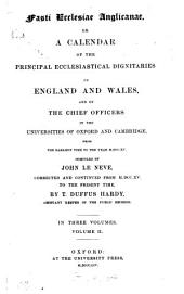 Fasti Ecclesiae Anglicanae, Or, A Calendar of the Principal Ecclesiastical Dignitaries in England and Wales, and of the Chief Officers in the Universities of Oxford and Cambridge: From the Earliest Time to Year MDCCXV, Volume 2