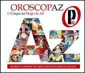 Oroscopaz - l'imperdibile oroscopo del mago di az -