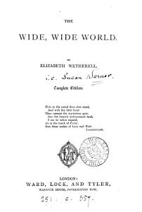 The wide  wide world  or  The early history of Ellen Montgomery  Ed  by a clergyman of the Church of England  or rather written by S B  Warner   Complete ed PDF