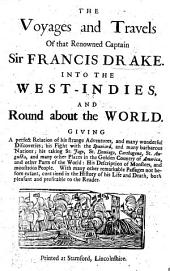 The Voyages and Travels of that Renowned Captain Sir F. Drake Into the West Indies, and Round about the World, Etc