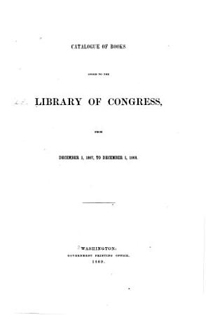Catalogue of Books Added to the Library of Congress  from December 1  1867  to December 1  1868 PDF