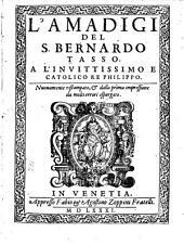 L'Amadigi del Bernardo Tasso: Nuouamente ristampato, & dalla prima impressione da molti errori espurgato
