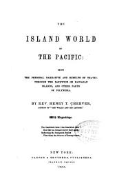 The Island World of the Pacific: ... Travel Through the Sandwich Or Hawaiian Islands and Other Parts of Polynesia