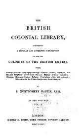 The British Colonial Library: British possessions in the Indian & Atlantic oceans: comprising Ceylon, Penang, Malacca, Singapore, the Falkland islands, St. Helena, Ascension, Sierra Leone, the Gambla, cape Coast Castle, &c., &c. 1837