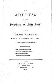 An Address to the Proprietors of India Stock from William Larkins, Esq., Accountant-General in Bengal, from July 1777 to March 1793