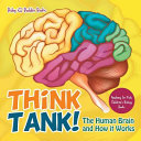 Think Tank  the Human Brain and How It Works   Anatomy for Kids   Children s Biology Books