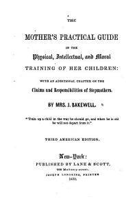 The Mother s Practical Guide in the Physical  Intellectual  and Moral Training of Her Children PDF