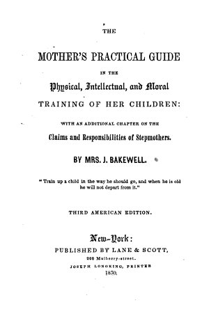 The Mother s Practical Guide in the Physical  Intellectual  and Moral Training of Her Children