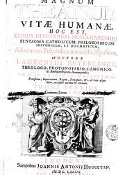 Magnum theatrum vitæ humanæ, hoc est, rerum diuinarum, humanarumque syntagma catholicum, philosophicum, historicum, et dogmaticum; ad normam Polyantheæ uniuersalis dispositum. ... Auctore Laurentio Beyerlinck ..: E, F, G, Volume 3