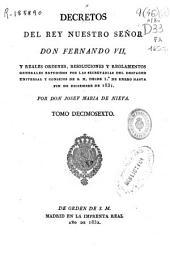 Decretos del rey nuestro señor don Fernando VII, y reales órdenes, resoluciones y reglamentos generales expedidos por las secretarías del Despacho Universal y Consejos de S.M..: Desde 1o. de enero hasta fin de diciembre de 1831, Volumen 16