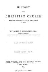 History of the Christian Church: From the Apostolic Age to the Reformation, A.D. 64-1517, Volume 6
