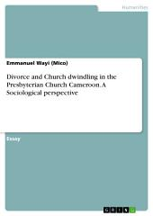 Divorce and Church dwindling in the Presbyterian Church Cameroon. A Sociological perspective
