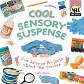 Cool Sensory Suspense: Fun Science Projects about the Senses