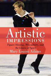Artistic Impressions: Figuree Skating, Masculinity and the Limits of Sport
