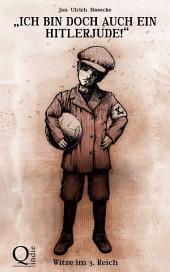 »Ich bin doch auch ein Hitlerjude!« Witze im 3. Reich