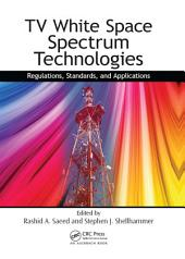 TV White Space Spectrum Technologies: Regulations, Standards, and Applications