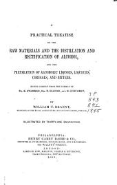 A Practical Treatise on the Raw Materials and the Distillation and Rectification of Alcohol, and the Preparaton of Alcoholic Liquors, Liqueurs, Cordials, and Bitters