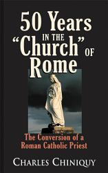 Fifty Years In The Church Of Rome Book PDF