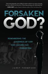 Forsaken God?: Remembering the Goodness of God Our Culture Has Forgotten