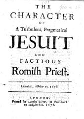 The Character of a Turbulent, Pragmatical Jesuit and Factious Romish Priest