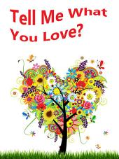 Tell Me What You Love? A Children's Picture Book.