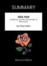 SUMMARY - Idea Man: A Memoir By The Cofounder Of Microsoft By Paul Allen