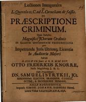 Lectiones inaugurales ad L. Querela. 12. C. ad. L. ... de praescriptione criminum