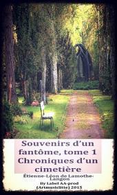 Souvenirs d'un fantôme, tome 1 Chroniques d'un cimetière; Étienne-Léon de Lamothe-Langon