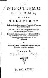 Il Nipotismo di Roma o vero Relacione delle raggioni che muouono i Pontefici all'aggrandimento de'Nipoti ... parte I [--II]