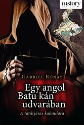 Egy angol Batu kán udvarában: A tatárjárás kalandora