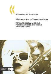Schooling for Tomorrow Networks of Innovation Towards New Models for Managing Schools and Systems: Towards New Models for Managing Schools and Systems