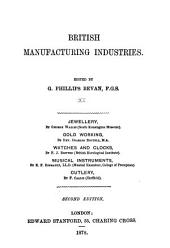 British Manufacturing Industries: Jewellery, by G. Wallis. Gold working, by Rev. C. Boutell. Watches and clocks, by F. J. Britten. Musical instruments, by E. F. Rimbault. Cutlery, by F. Callis. 2 ed