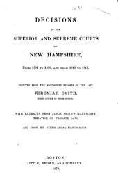 Decisions of the Superior and Supreme Courts of New Hampshire: From 1802 to 1809, and from 1813 to 1816. Selected from the Manuscript Reports of the Late Jeremiah Smith, Chief Justice of Those Courts. With Extracts from Judge Smith's Manuscript Treatise on Probate Law, and from His Other Legal Manuscripts