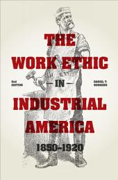 The Work Ethic in Industrial America 1850-1920: Second Edition