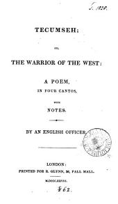 Tecumseh; or, The warrior of the West: a poem, with notes. By an English officer [J. Richardson].