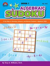 Algebraic Sudoku Bk 1: A Fun Way to Develop, Enhance, and Review Students? Algebraic Skills, Book 1