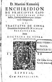 D. Martini Kemnitij Enchiridion De Praecipuis Capitibus Doctrinae Coelestis: Et: Tractatus De Coena Dominica scriptus a D. Nicolao Selneccero. Item Doctrina De Usura per M. Philippum Caesarem