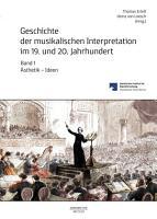 Geschichte der musikalischen Interpretation im 19  und 20  Jahrhundert  Band 1    sthetik   Ideen PDF