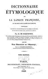 Dictionnaire étymologique de la langue Françoise, ou les mots sont classés par familles; contenant les mots du dictionnaire de l'Académie Françoise, avec les principaux termes d'arts, de sciences et de métiers: Volume1