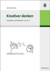Kreativer denken: Konzepte und Methoden von A-Z