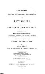 Traditions, Legends, Superstitions, and Sketches of Devonshire: On the Borders of the Tamar and the Tavy, Illustrative of Its Manners, Customs, History, Antiquities, Scenery, and Natural History, in a Series of Letters to Robert Southey, Esq, Volume 2