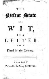 The present state of wit, in a letter to a friend in the country [signed J.G.].