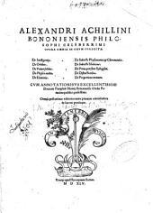 Alexandri Achillini Bononiensis philosophi celeberrimi Opera omnia in vnum collecta: De intelligentijs. De orbibus. De vniuersalibus. ... Cum annotationibus excellentissimi doctoris Pamphili Montij Bononiensis ...