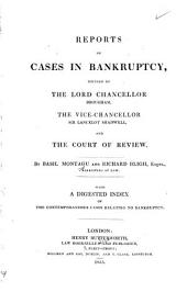 Reports of Cases in Bankruptcy: Decided by the Lord Chancellor Brougham, the Vice-chancellor Sir Lancelot Shadwell, and the Court of Review, 1832-1833
