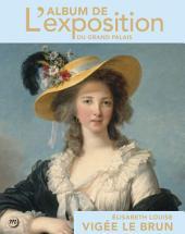 Élisabeth Louise Vigée Le Brun: L'album de l'exposition