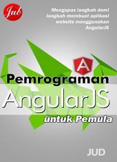 Pemrograman AngularJS untuk Pemula: Teknik Membuat Aplikasi Web Menggunakan AngularJS