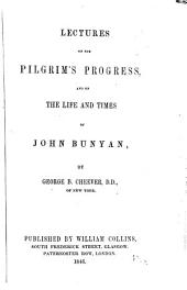Lectures on the Pilgrim's Progress, and on the Life and Times of John Bunyan