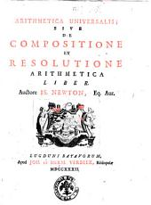 Arithmetica universalis; sive De compositione et resolutione arithmetica liber. Auctore Is. Newton ...